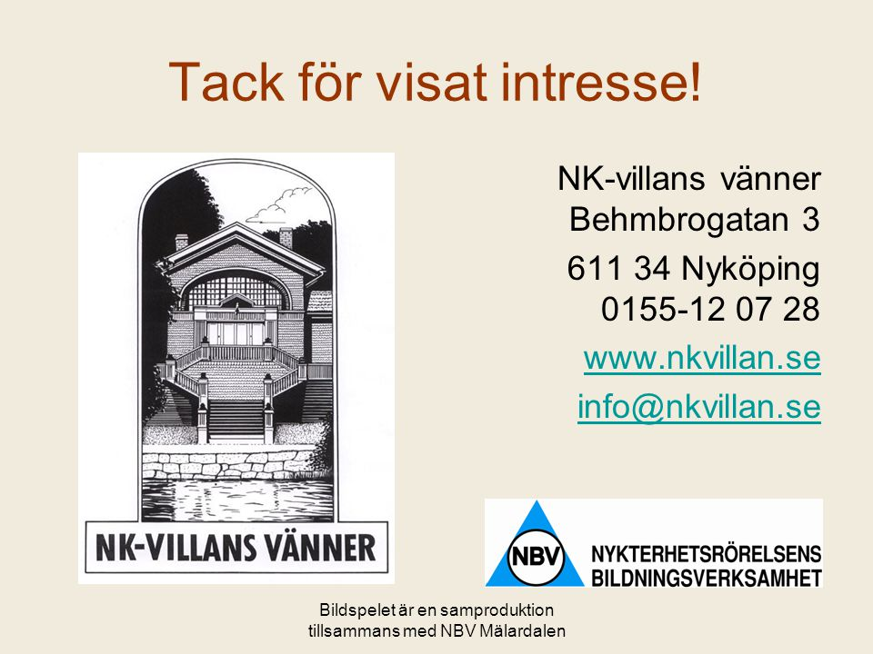Bildspelet är en samproduktion tillsammans med NBV Mälardalen NK-villans vänner Behmbrogatan 3 611 34 Nyköping 0155-12 07 28 www.nkvillan.se info@nkvi
