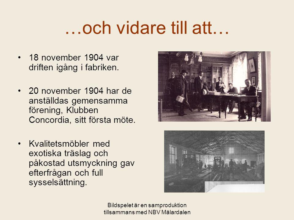 Bildspelet är en samproduktion tillsammans med NBV Mälardalen …och vidare till att… •18 november 1904 var driften igång i fabriken. •20 november 1904