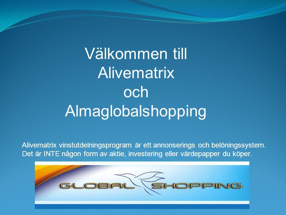 Välkommen till Alivematrix och Almaglobalshopping Alivematrix vinstutdelningsprogram är ett annonserings och belöningssystem.
