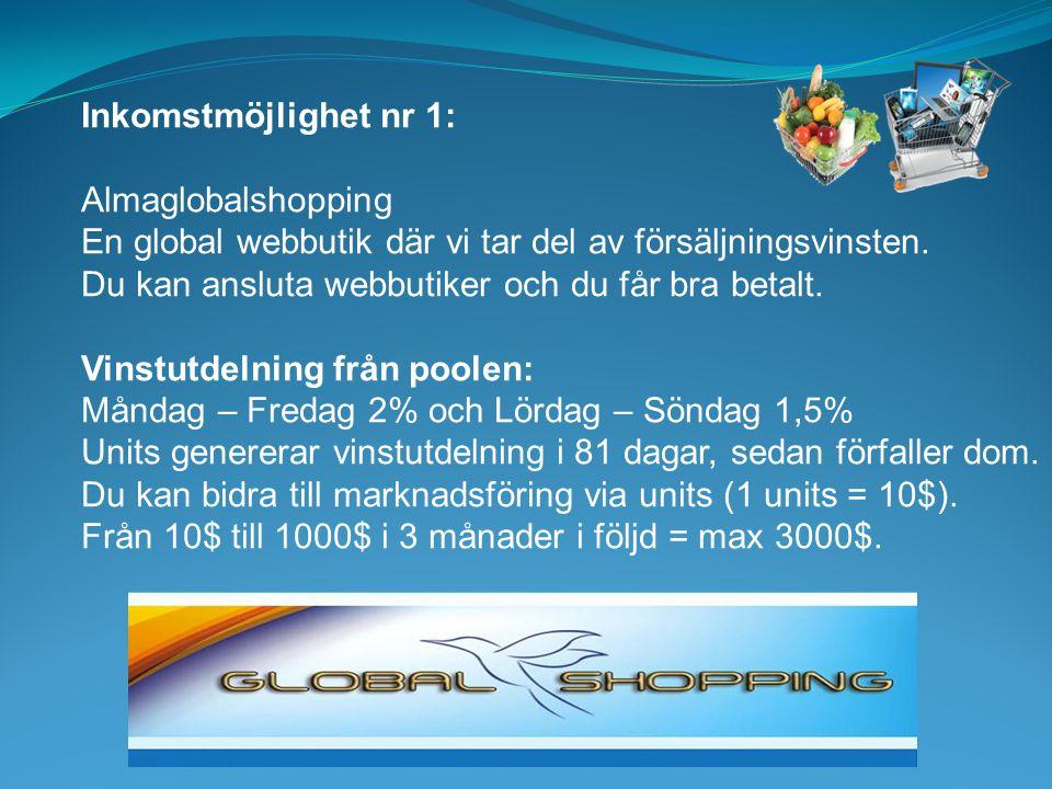 Inkomstmöjlighet nr 1: Almaglobalshopping En global webbutik där vi tar del av försäljningsvinsten.
