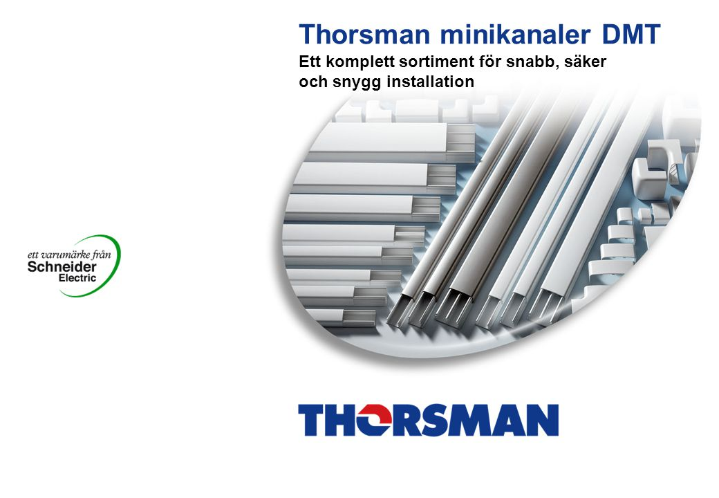 Installera som du vill – kombinera i oändlighet IS&M - UL – 2005-09-02 2  6 kanalstorlekar  15 varianter  Aluminium  PVC  Halogenfritt alternativ PC/ABS  Många tillbehör