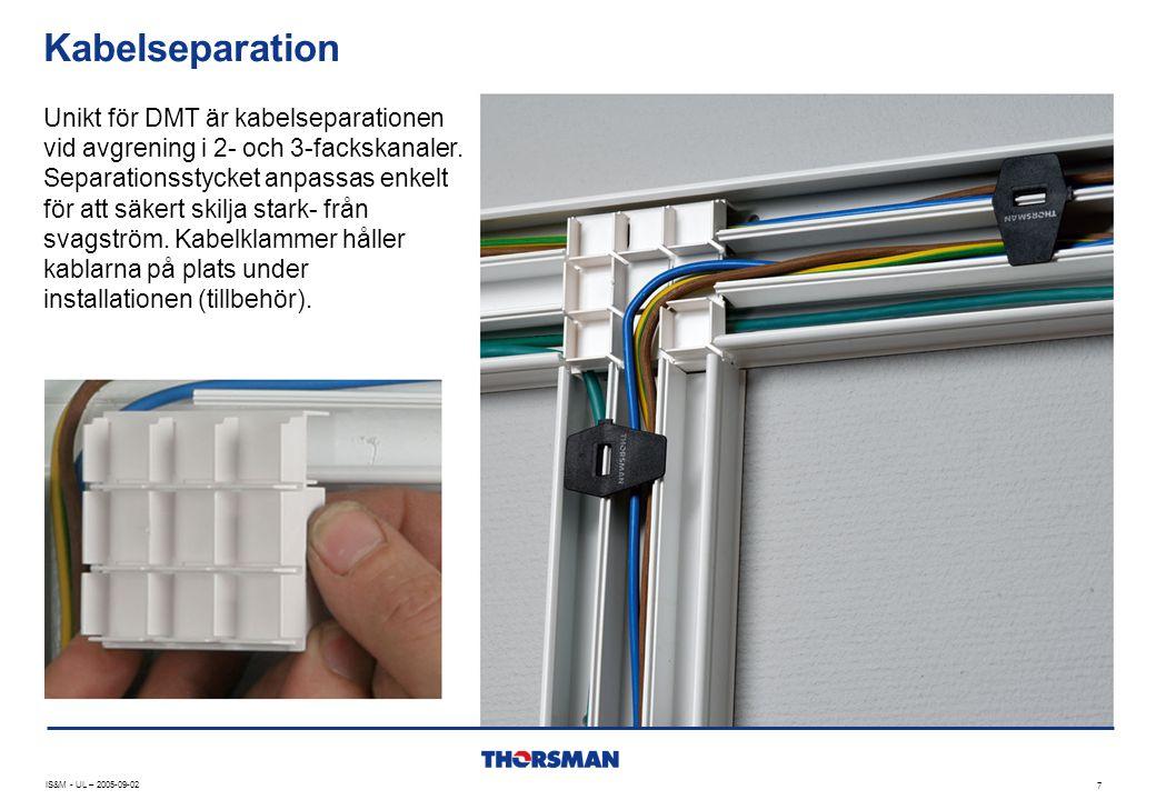Kabelseparation IS&M - UL – 2005-09-02 7 Unikt för DMT är kabelseparationen vid avgrening i 2- och 3-fackskanaler. Separationsstycket anpassas enkelt