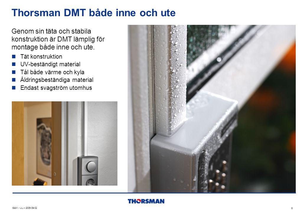 DMT är mycket slagtålig och sabotagesäker  Kraftigt gods  Hög materialkvalitet  Snäpp-in fäste kräver verktyg för att öppnas  Aluminium kan ersätta stålrör IS&M - UL – 2005-09-02 9 Rätt utformning och material gör DMT mycket sabotagesäker
