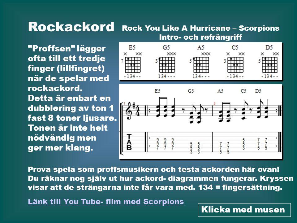 Rockackord Länk till webbsida med 38 000 fria (gratis) gitarrackord Klicka med musen Länk till Chordfinder Länk till lektion på You Tube om rockackord (Rock Power Chords) På följande länk kan du lära dig mer om rockackord: Två bra länkar för dig som vill lära dig mer om gitarrackord: