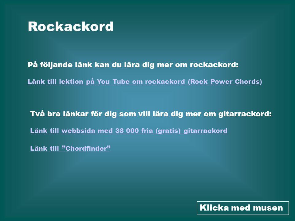 """Rockackord Länk till webbsida med 38 000 fria (gratis) gitarrackord Klicka med musen Länk till """" Chordfinder """" Länk till lektion på You Tube om rockac"""