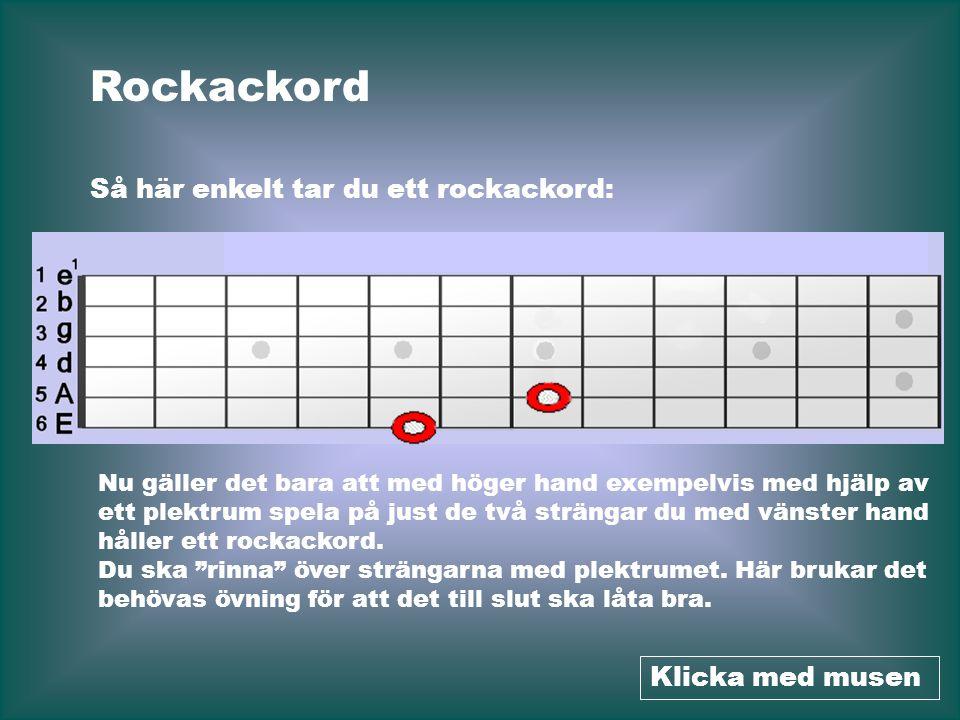 Rockackord Så här enkelt tar du ett rockackord: Nu gäller det bara att med höger hand exempelvis med hjälp av ett plektrum spela på just de två sträng