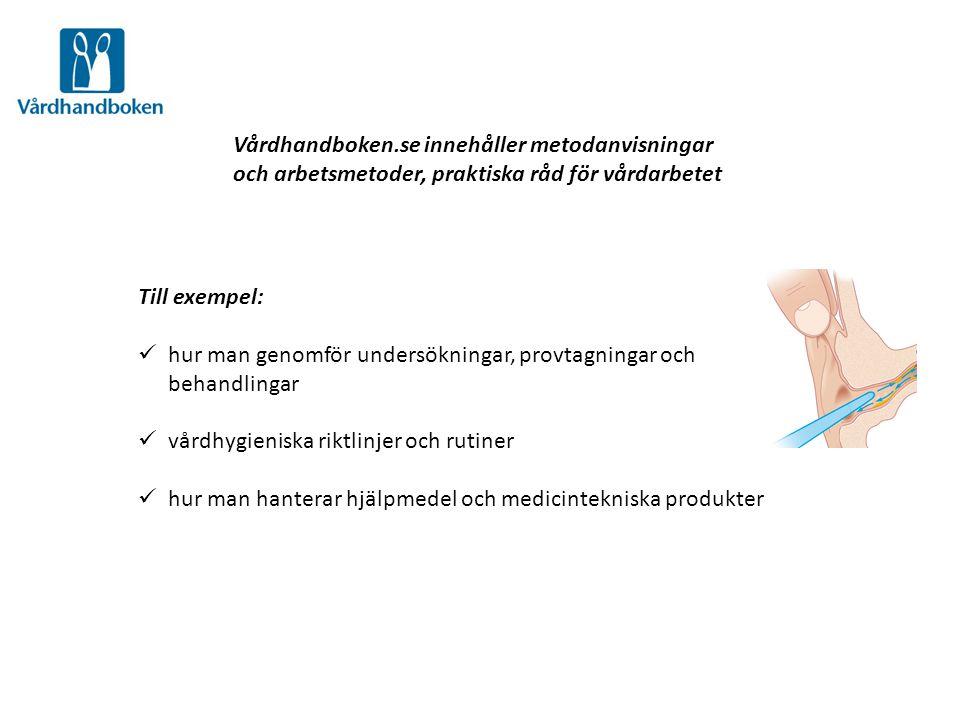 Till exempel:  hur man genomför undersökningar, provtagningar och behandlingar  vårdhygieniska riktlinjer och rutiner  hur man hanterar hjälpmedel