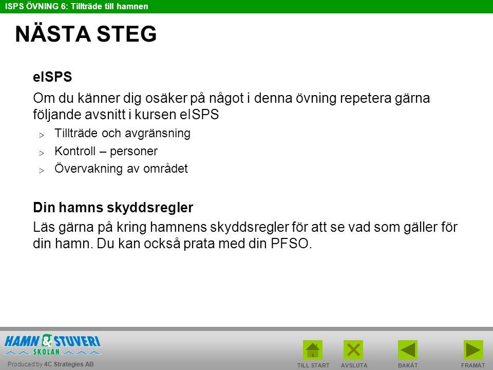 Produced by 4C Strategies AB ISPS ÖVNING 6: Tillträde till hamnen TILL STARTBAKÅT FRAMÅTAVSLUTA NÄSTA STEG eISPS Om du känner dig osäker på något i de