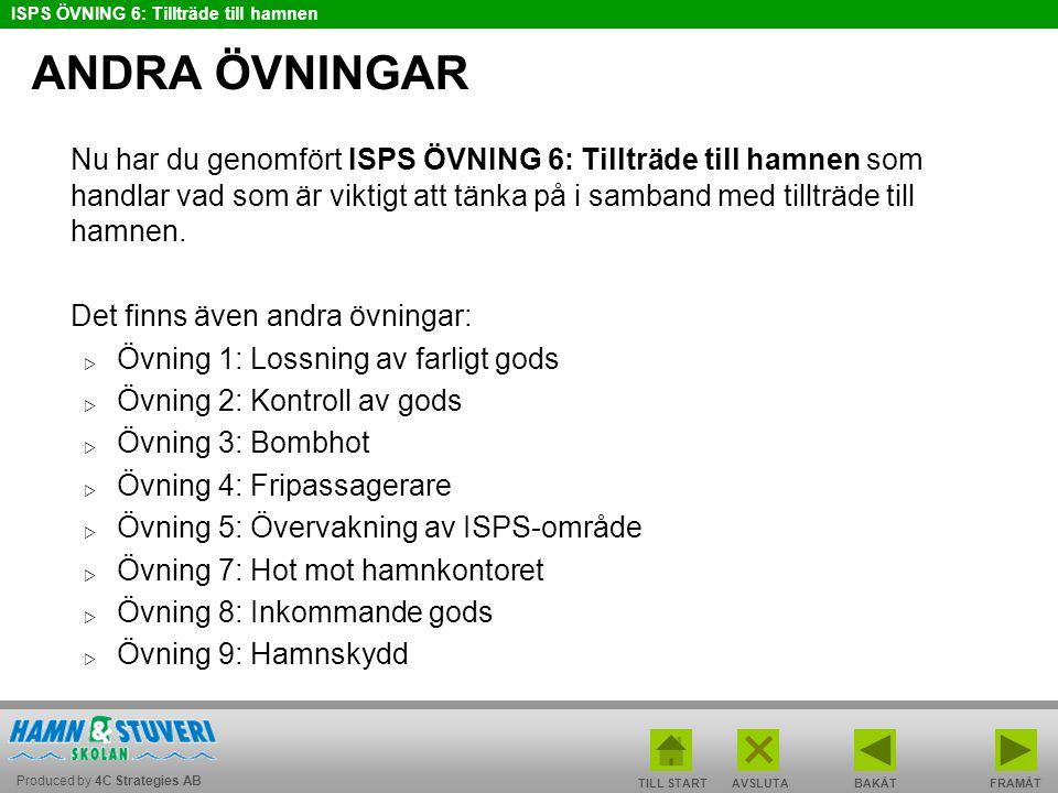 Produced by 4C Strategies AB ISPS ÖVNING 6: Tillträde till hamnen TILL STARTBAKÅT FRAMÅTAVSLUTA ANDRA ÖVNINGAR Nu har du genomfört ISPS ÖVNING 6: Till