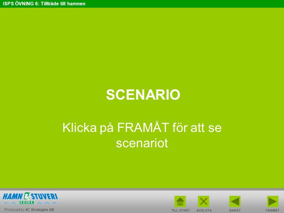 Produced by 4C Strategies AB ISPS ÖVNING 6: Tillträde till hamnen BAKÅT FRAMÅT TILL START AVSLUTA SCENARIO Klicka på FRAMÅT för att se scenariot