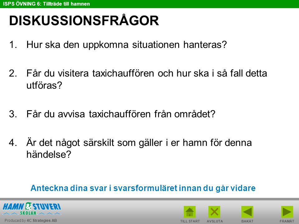Produced by 4C Strategies AB ISPS ÖVNING 6: Tillträde till hamnen BAKÅT FRAMÅT TILL START AVSLUTA TIPS Har du/ni diskuterat och skrivit ner svar på samtliga frågor.