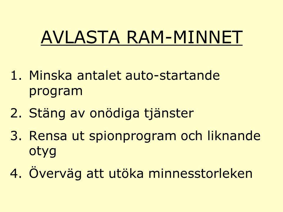 AVLASTA RAM-MINNET 1.Minska antalet auto-startande program 2.Stäng av onödiga tjänster 3.Rensa ut spionprogram och liknande otyg 4.Överväg att utöka m