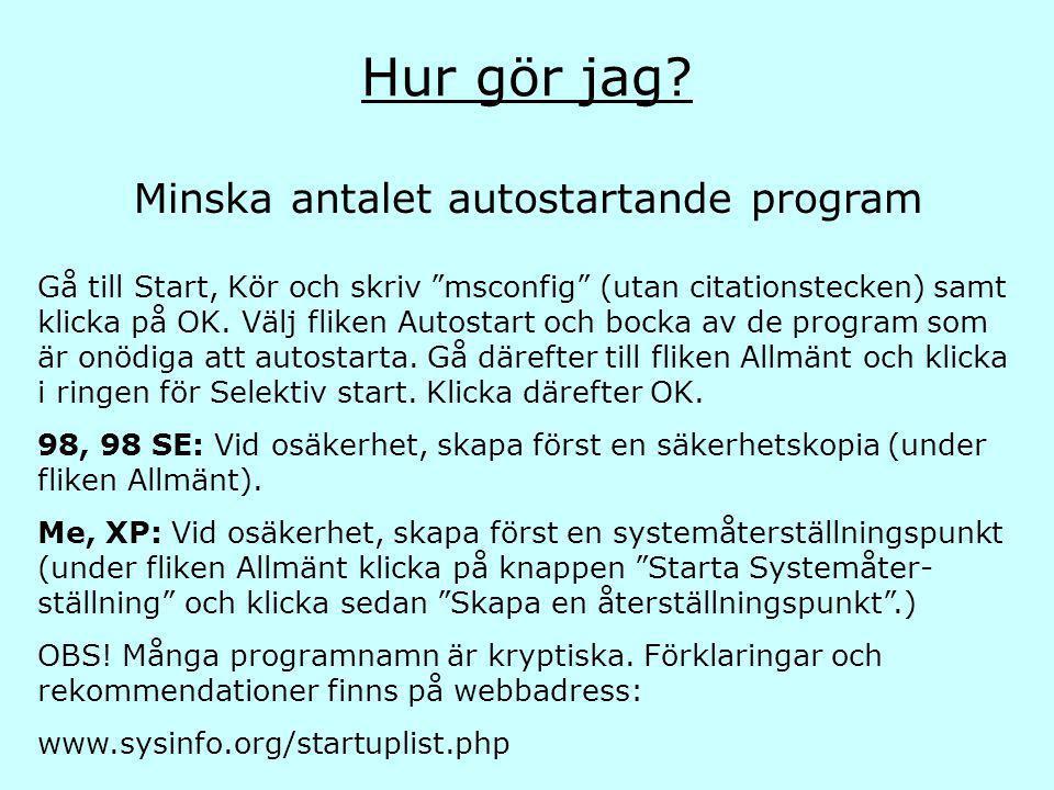 """Hur gör jag? Gå till Start, Kör och skriv """"msconfig"""" (utan citationstecken) samt klicka på OK. Välj fliken Autostart och bocka av de program som är on"""