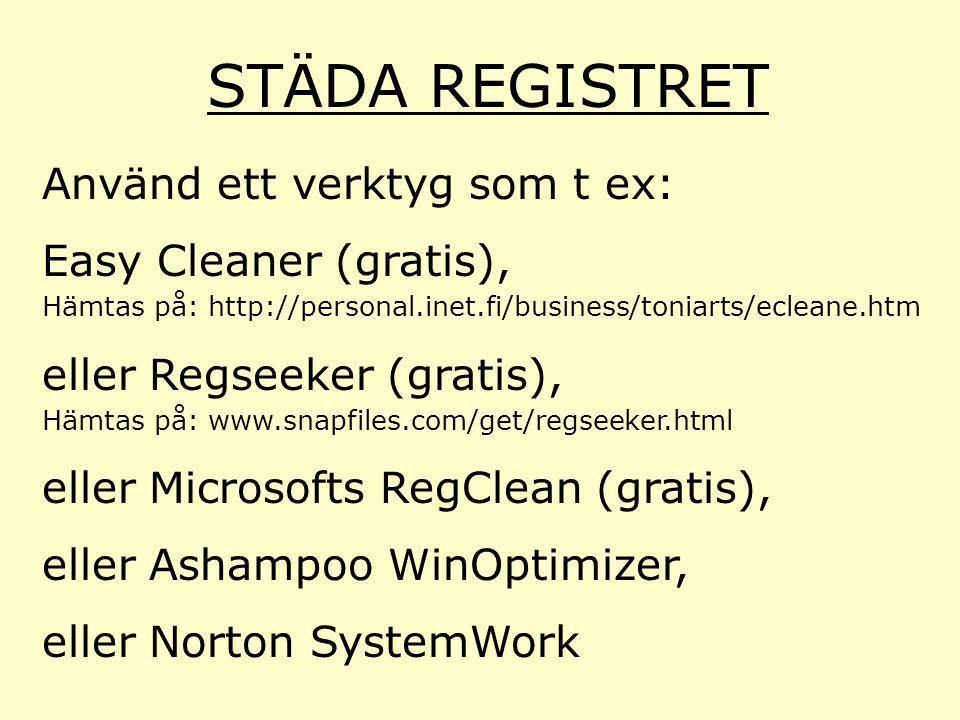 STÄDA REGISTRET Använd ett verktyg som t ex: Easy Cleaner (gratis), Hämtas på: http://personal.inet.fi/business/toniarts/ecleane.htm eller Regseeker (