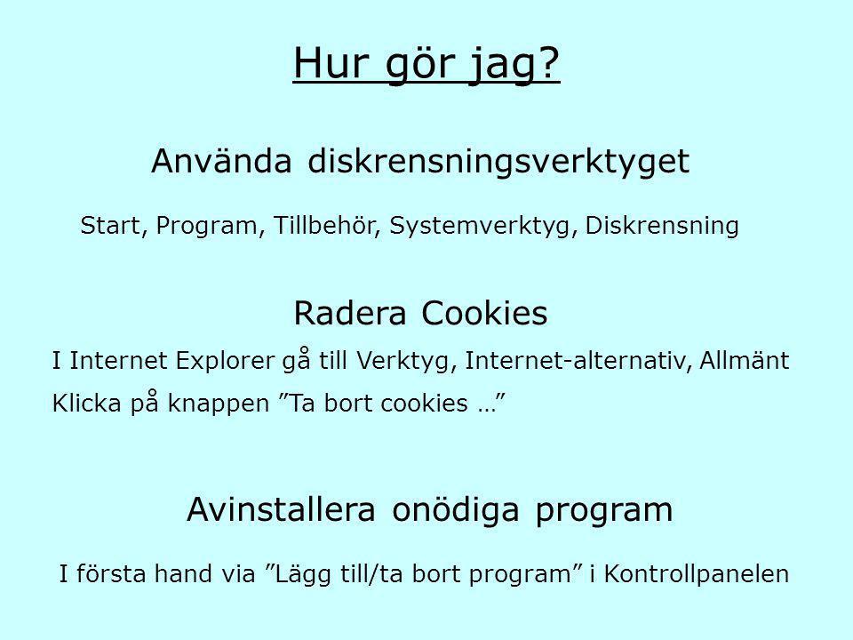 Hur gör jag? Start, Program, Tillbehör, Systemverktyg, Diskrensning Radera Cookies I Internet Explorer gå till Verktyg, Internet-alternativ, Allmänt K