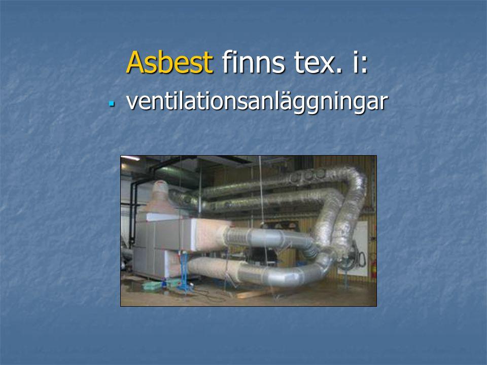 Asbest finns tex. i:  ventilationsanläggningar