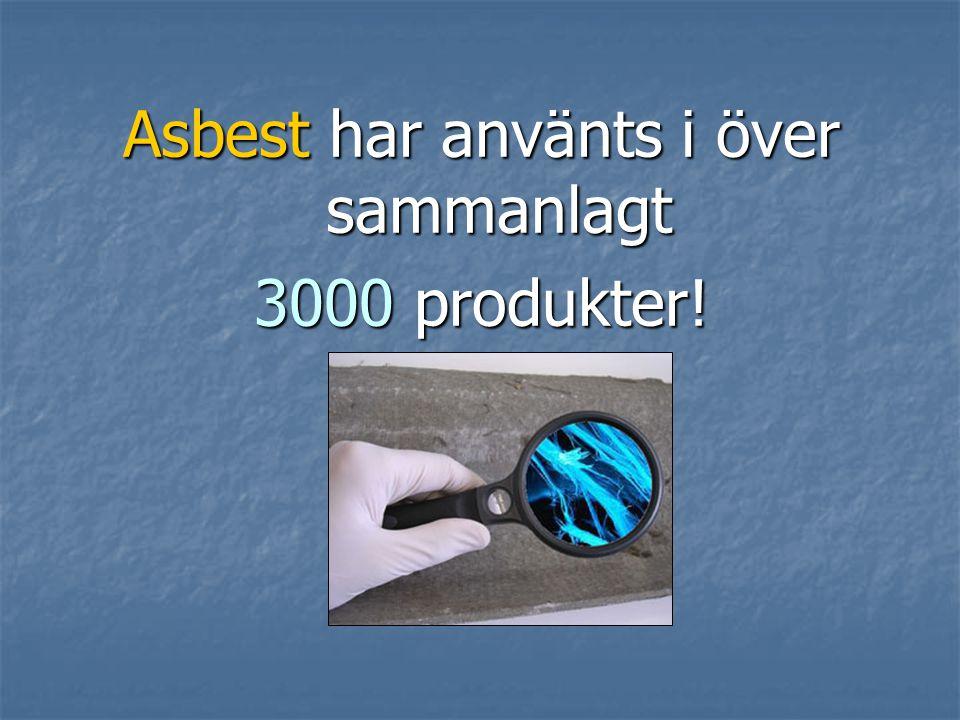 Asbest har använts i över sammanlagt 3000 produkter!