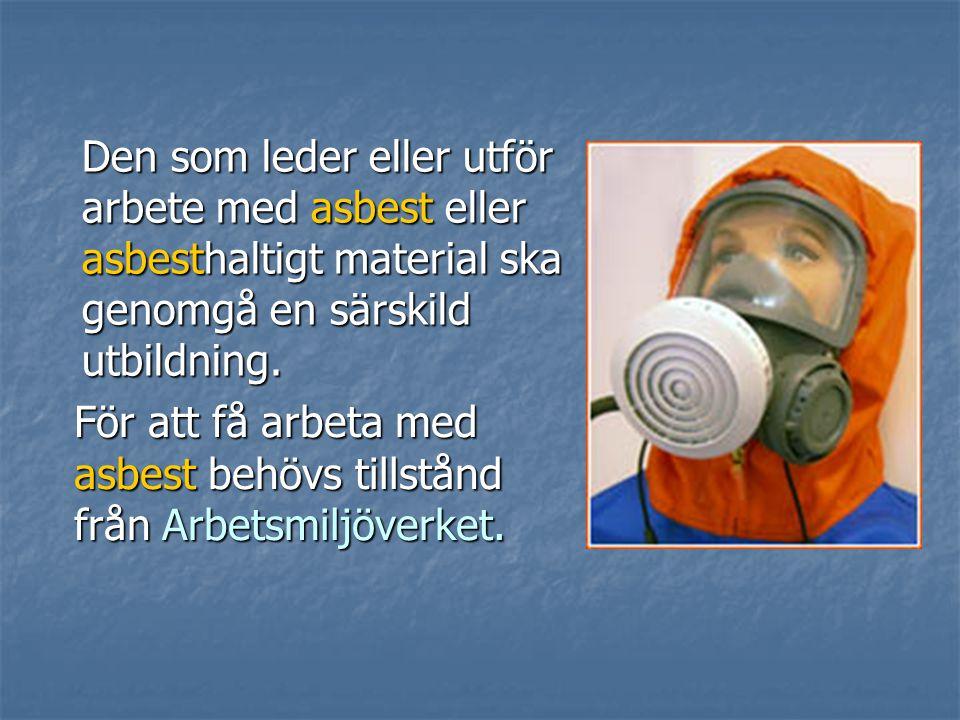 Den som leder eller utför arbete med asbest eller asbesthaltigt material ska genomgå en särskild utbildning.