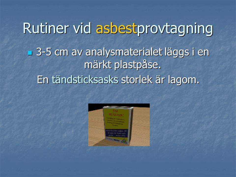 Rutiner vid asbestprovtagning  3-5 cm av analysmaterialet läggs i en märkt plastpåse.