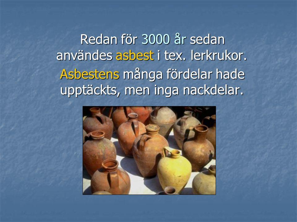 Redan för 3000 år sedan användes asbest i tex.lerkrukor.