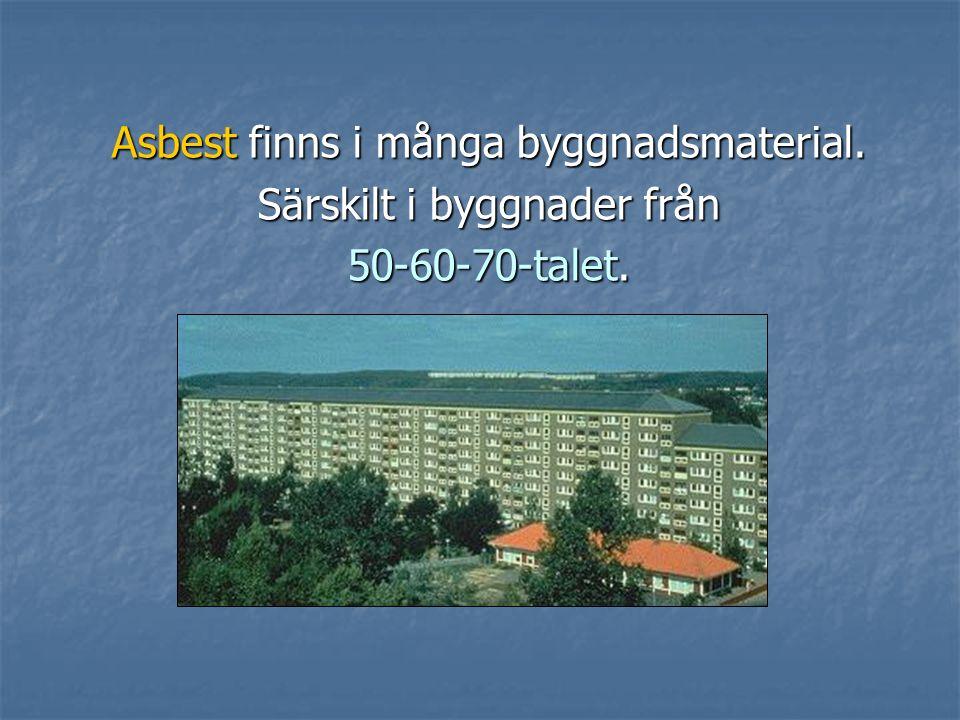 Asbest finns tex. i Asbest finns tex. i  värmeisolering (t.ex. rörisolering).