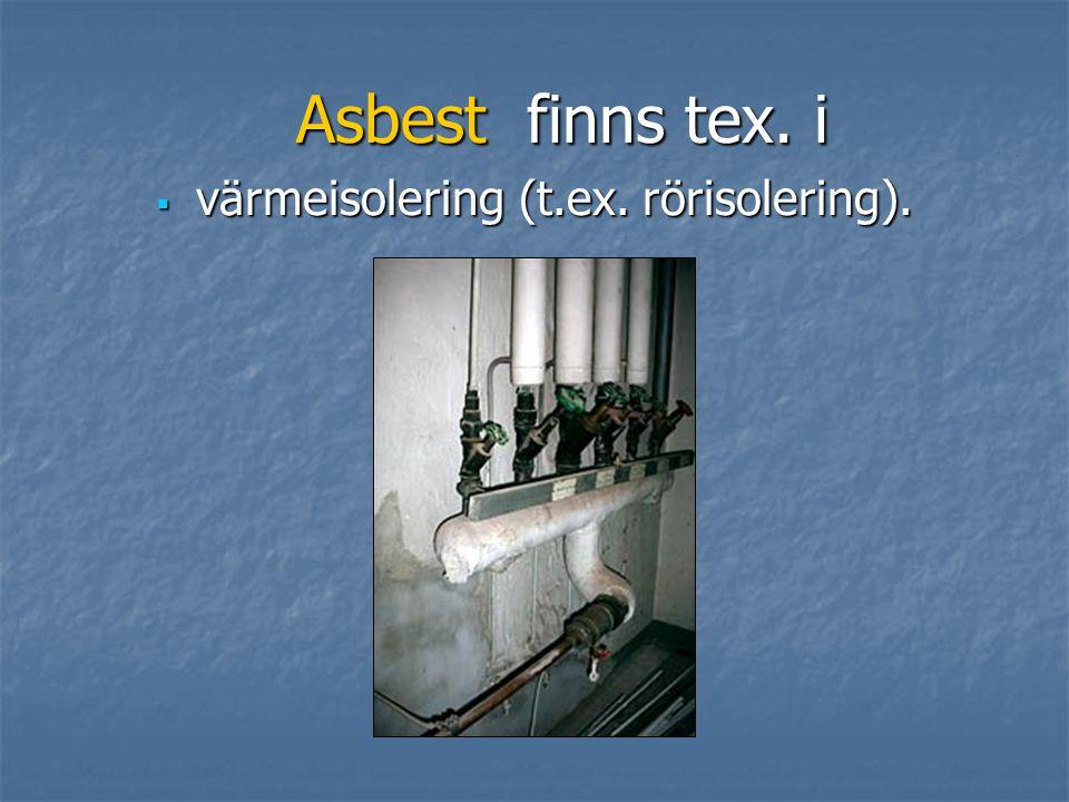 Asbest finns tex. i:  fasad- och takplattor (eternit)