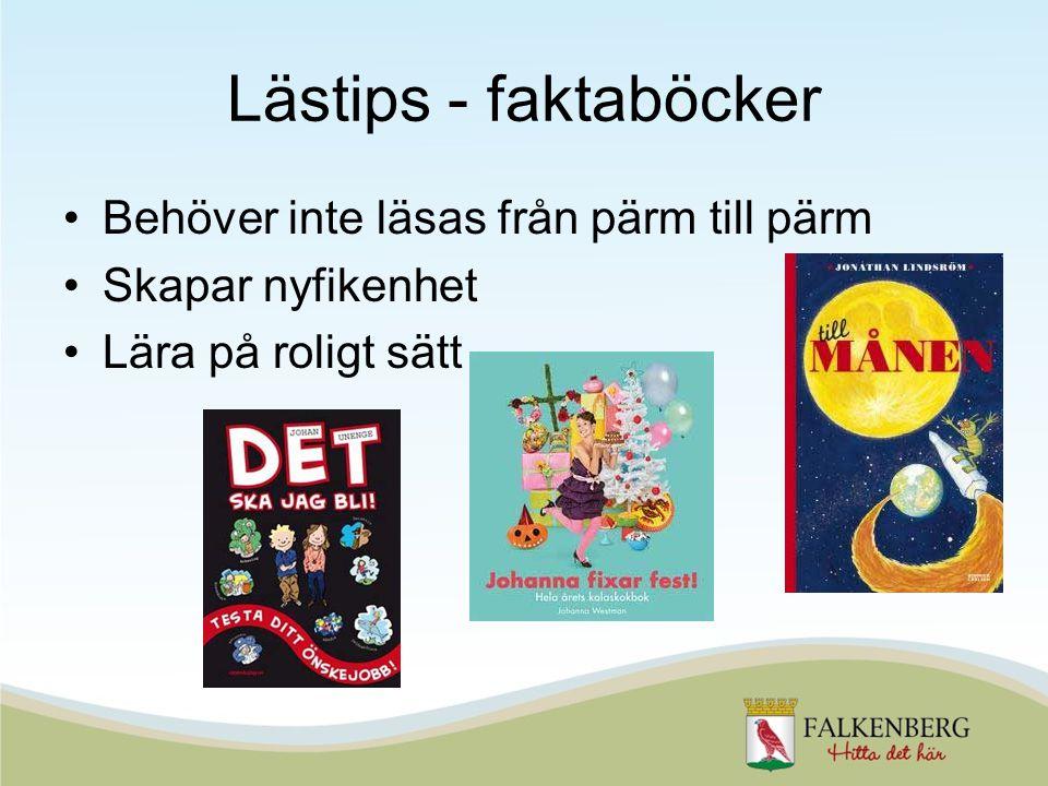 Lästips - faktaböcker •Behöver inte läsas från pärm till pärm •Skapar nyfikenhet •Lära på roligt sätt