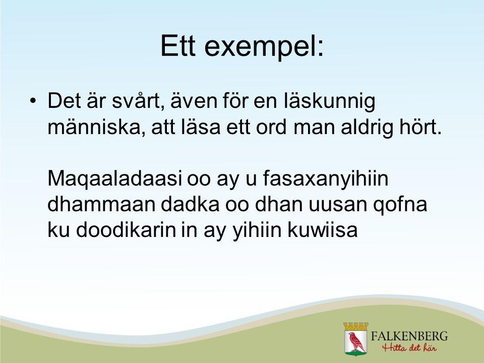 Ett exempel: •Det är svårt, även för en läskunnig människa, att läsa ett ord man aldrig hört.