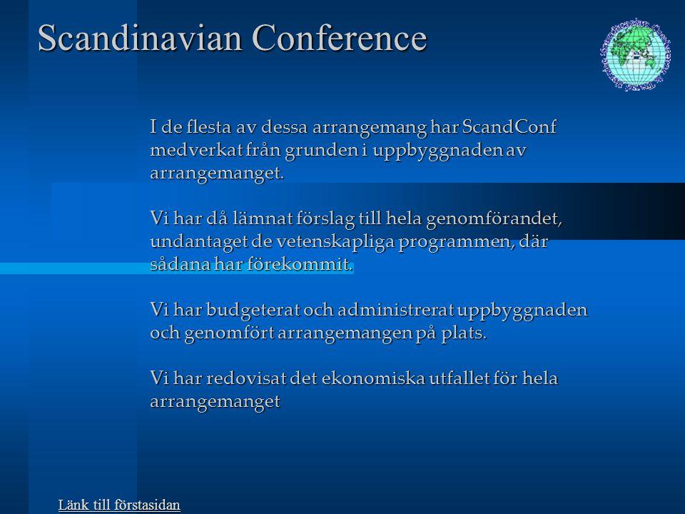 Scandinavian Conference huvudsaklig verksamhet Vår verksamhet består i att i Sverige och utomlands Vår verksamhet består i att i Sverige och utomlands  anordna vetenskapliga kongresser,  anordna konferenser och seminarier  anordna utställningar i eller utan samband med övriga arrangemang  gästservice/program för tillresande  äventyrs- och temaresor  arrangera, seminarier, fester, jippon och jubileer  företagsarrangemang, events och jubileum  anordna grupparrangemang och temaresor runt om i världen och i Sverige  anordna grupparrangemang och temaresor runt om i världen och i Sverige för bolag och organisationer.