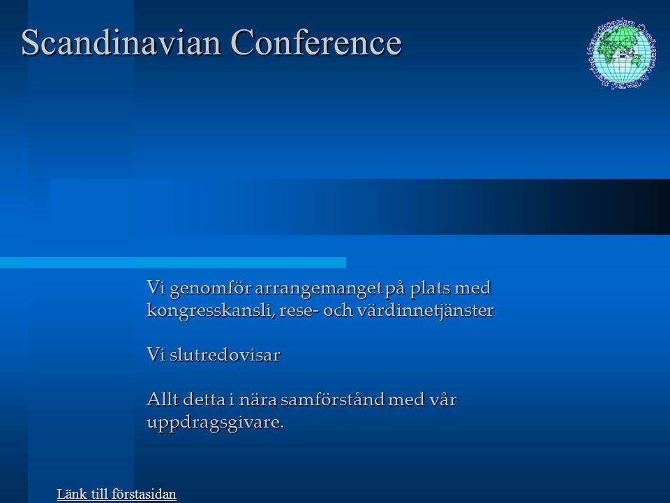 Scandinavian Conference Vi gör upplägget för arrangemanget från lokaler, teknik, måltider, underhållning och utställning till sociala aktiviteter och medföljarutflykter Vi budgeterar och följer upp.