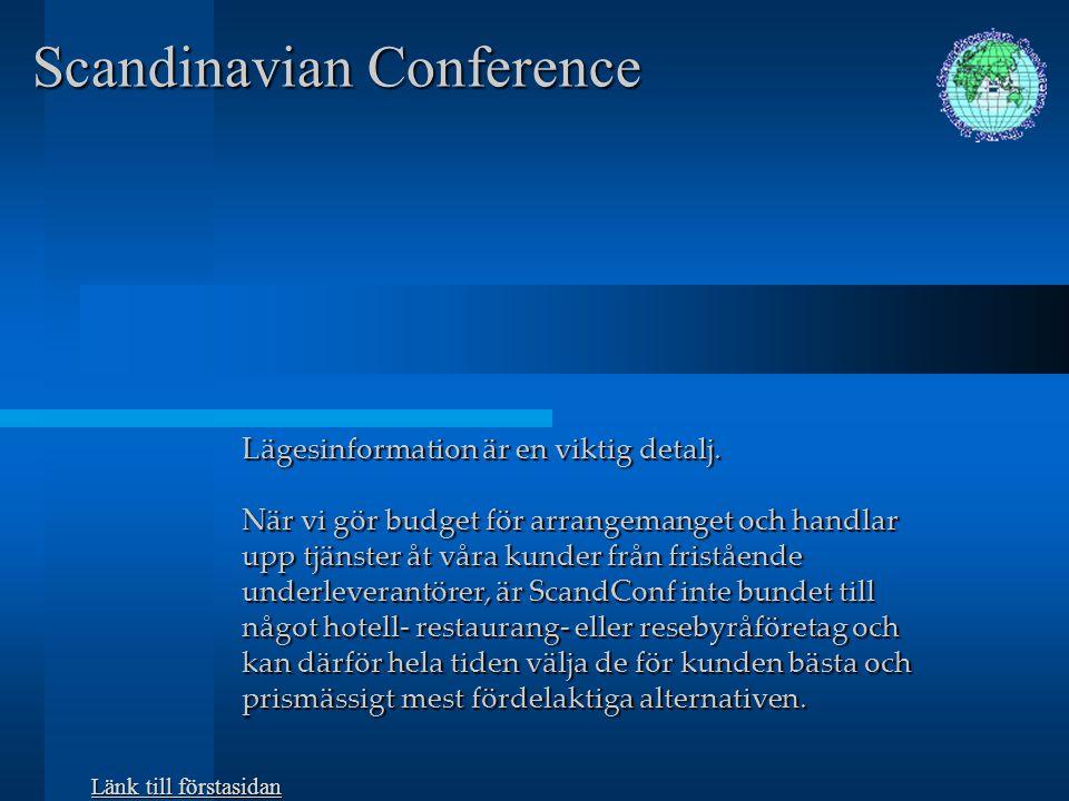 Scandinavian Conference Vi genomför arrangemanget på plats med kongresskansli, rese- och värdinnetjänster Vi slutredovisar Allt detta i nära samförstånd med vår uppdragsgivare.