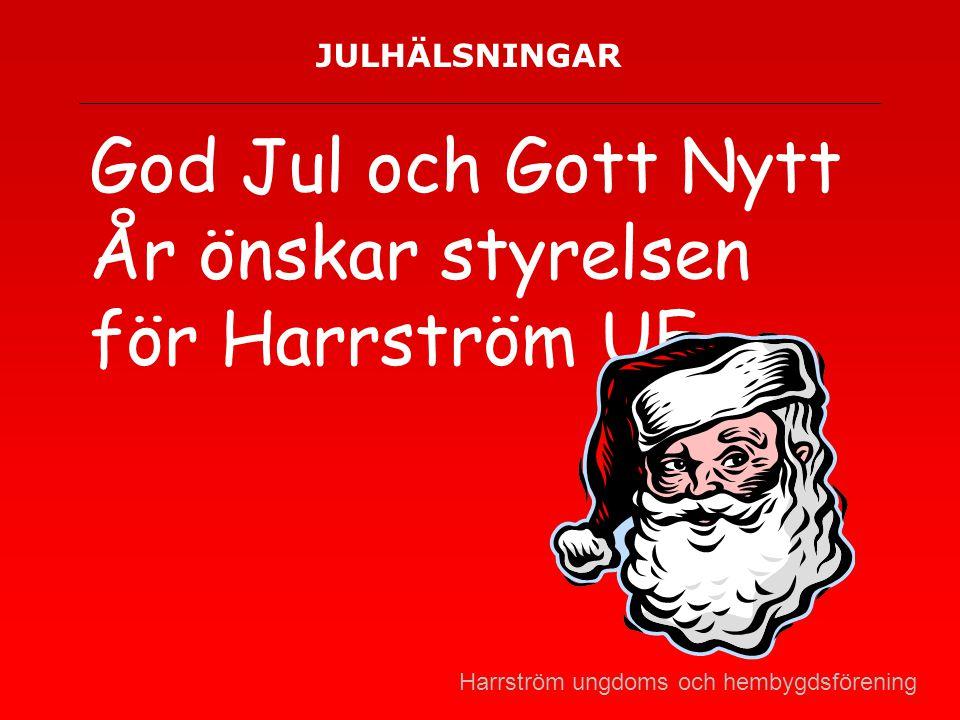 JULHÄLSNINGAR God Jul och Gott Nytt År önskar styrelsen för Harrström UF. Harrström ungdoms och hembygdsförening