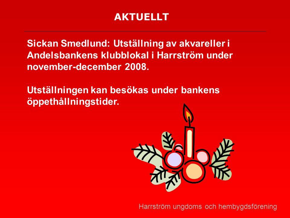 AKTUELLT Sickan Smedlund: Utställning av akvareller i Andelsbankens klubblokal i Harrström under november-december 2008. Utställningen kan besökas und