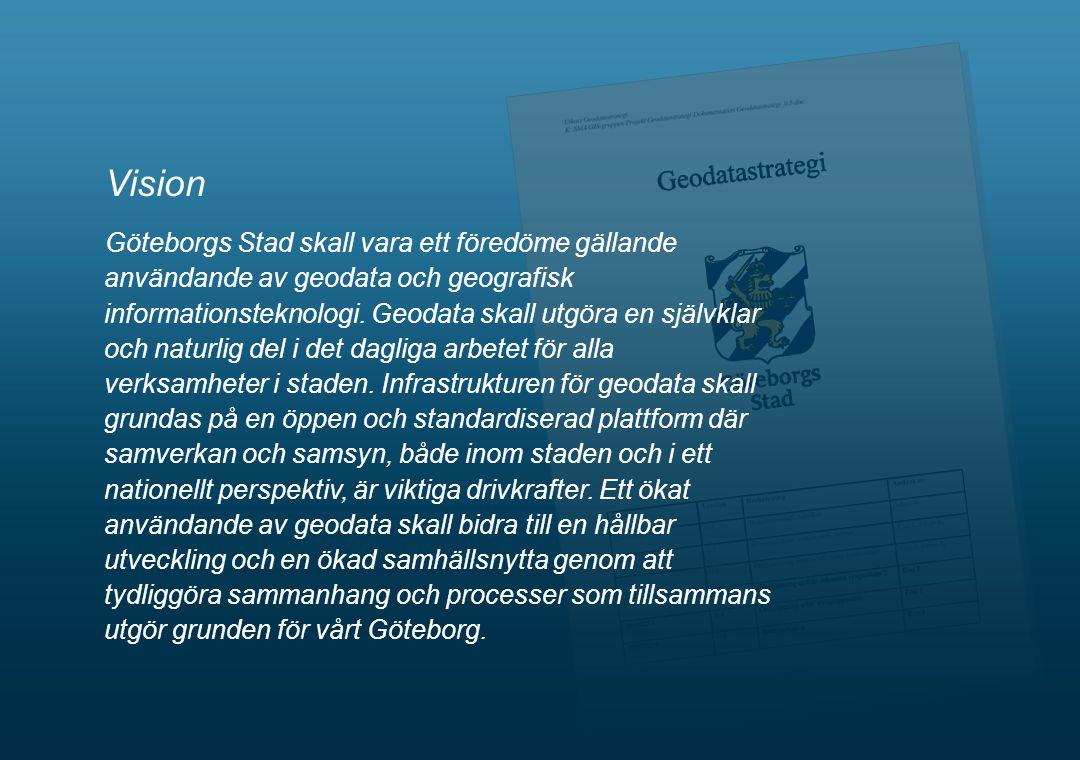2 Vision Göteborgs Stad skall vara ett föredöme gällande användande av geodata och geografisk informationsteknologi. Geodata skall utgöra en självklar