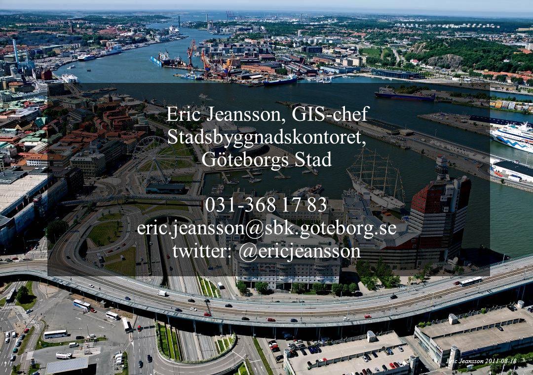 21 Eric Jeansson, GIS-chef Stadsbyggnadskontoret, Göteborgs Stad 031-368 17 83 eric.jeansson@sbk.goteborg.se twitter: @ericjeansson Eric Jeansson 2011