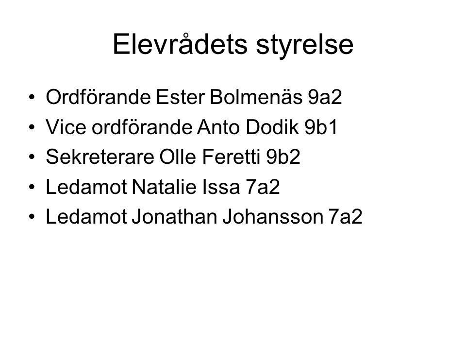 Elevrådets styrelse •Ordförande Ester Bolmenäs 9a2 •Vice ordförande Anto Dodik 9b1 •Sekreterare Olle Feretti 9b2 •Ledamot Natalie Issa 7a2 •Ledamot Jonathan Johansson 7a2