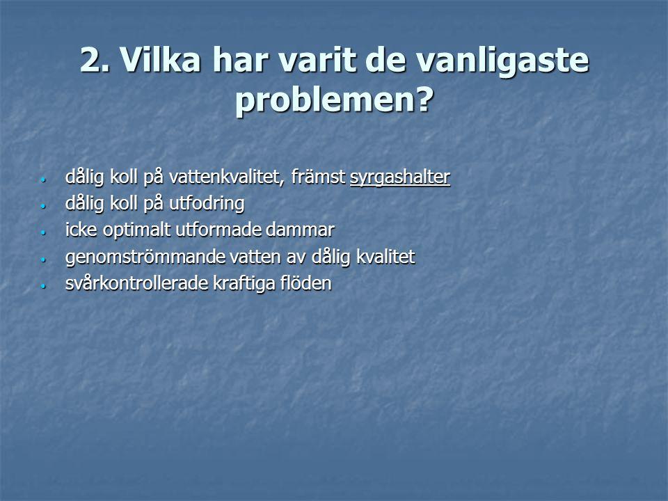 2. Vilka har varit de vanligaste problemen? • dålig koll på vattenkvalitet, främst syrgashalter • dålig koll på utfodring • icke optimalt utformade da