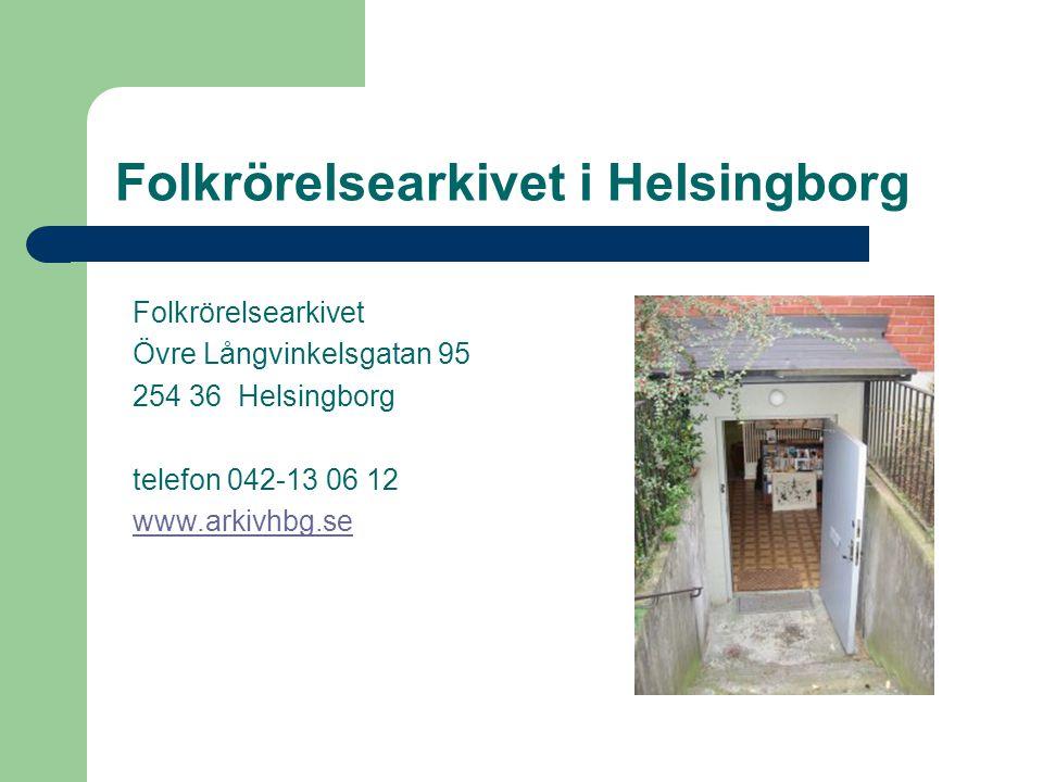 Folkrörelsearkivet i Helsingborg Folkrörelsearkivet Övre Långvinkelsgatan 95 254 36 Helsingborg telefon 042-13 06 12 www.arkivhbg.se