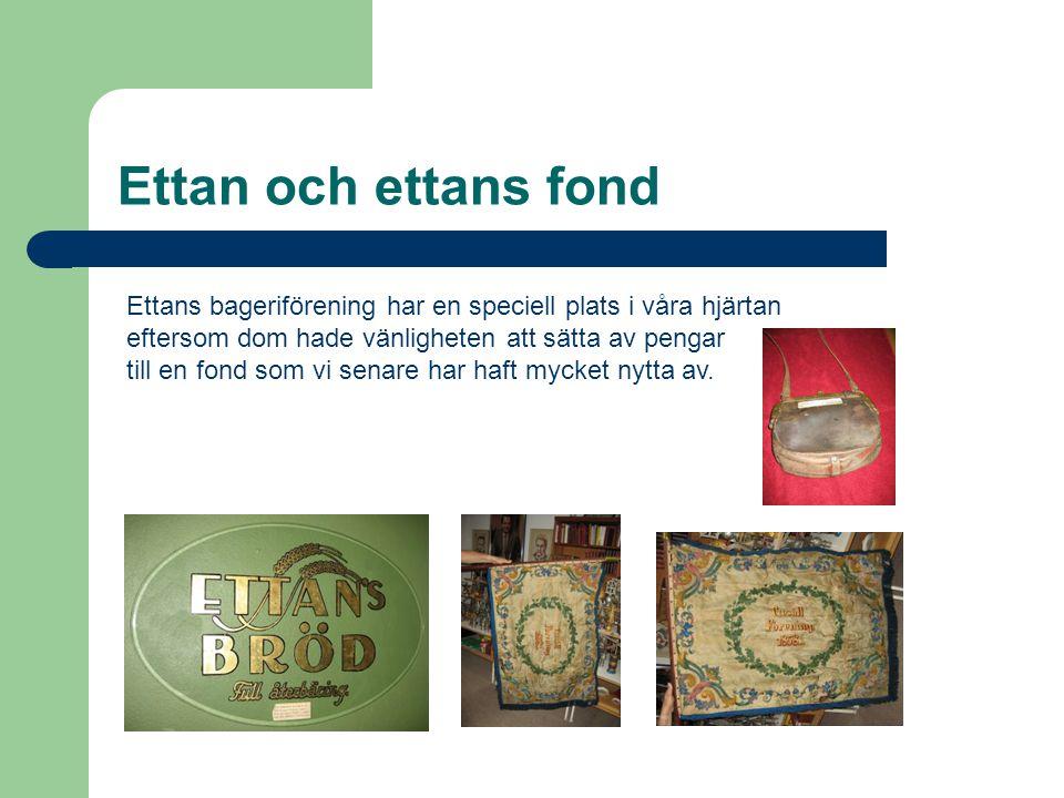 Ettan och ettans fond Ettans bageriförening har en speciell plats i våra hjärtan eftersom dom hade vänligheten att sätta av pengar till en fond som vi