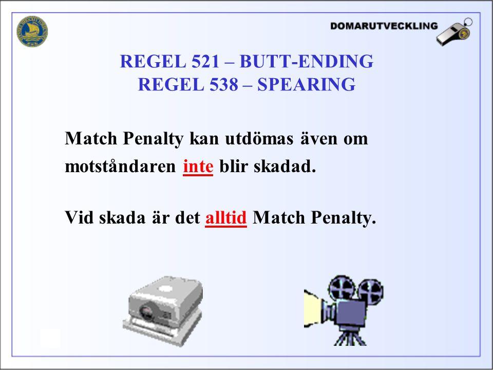 Match Penalty kan utdömas även om motståndaren inte blir skadad. Vid skada är det alltid Match Penalty. REGEL 521 – BUTT-ENDING REGEL 538 – SPEARING
