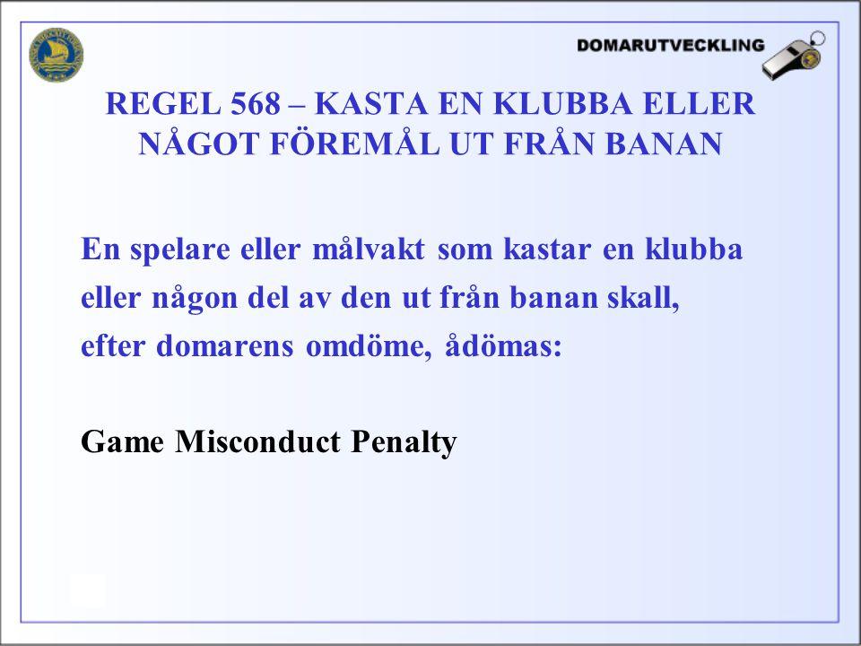 En spelare eller målvakt som kastar en klubba eller någon del av den ut från banan skall, efter domarens omdöme, ådömas: Game Misconduct Penalty REGEL