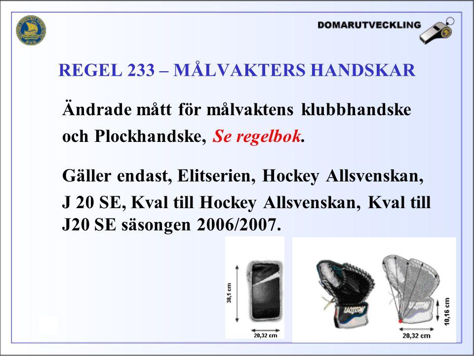 Ändrade mått för målvaktens klubbhandske och Plockhandske, Se regelbok. Gäller endast, Elitserien, Hockey Allsvenskan, J 20 SE, Kval till Hockey Allsv