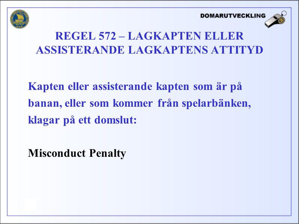 Kapten eller assisterande kapten som är på banan, eller som kommer från spelarbänken, klagar på ett domslut: Misconduct Penalty REGEL 572 – LAGKAPTEN