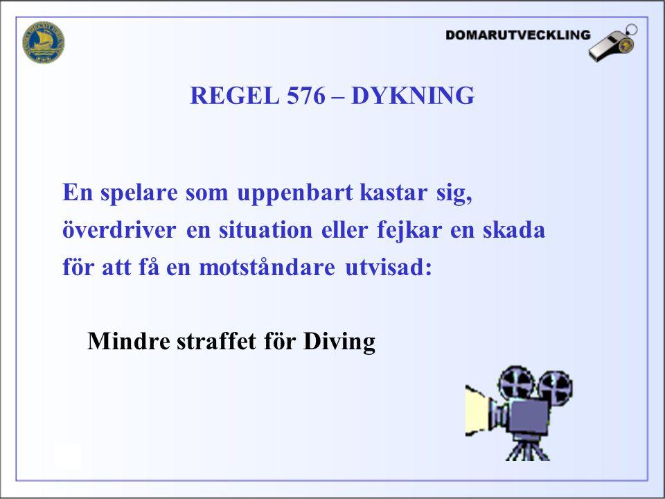 En spelare som uppenbart kastar sig, överdriver en situation eller fejkar en skada för att få en motståndare utvisad: Mindre straffet för Diving REGEL
