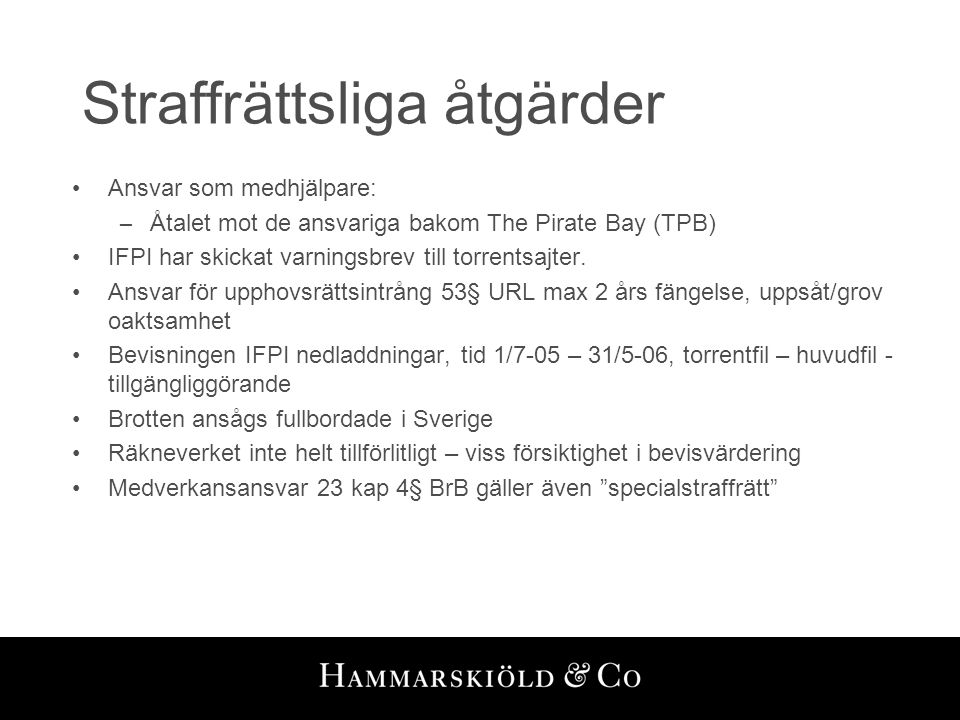 Straffrättsliga åtgärder • Ansvar som medhjälpare: – Åtalet mot de ansvariga bakom The Pirate Bay (TPB) •IFPI har skickat varningsbrev till torrentsaj