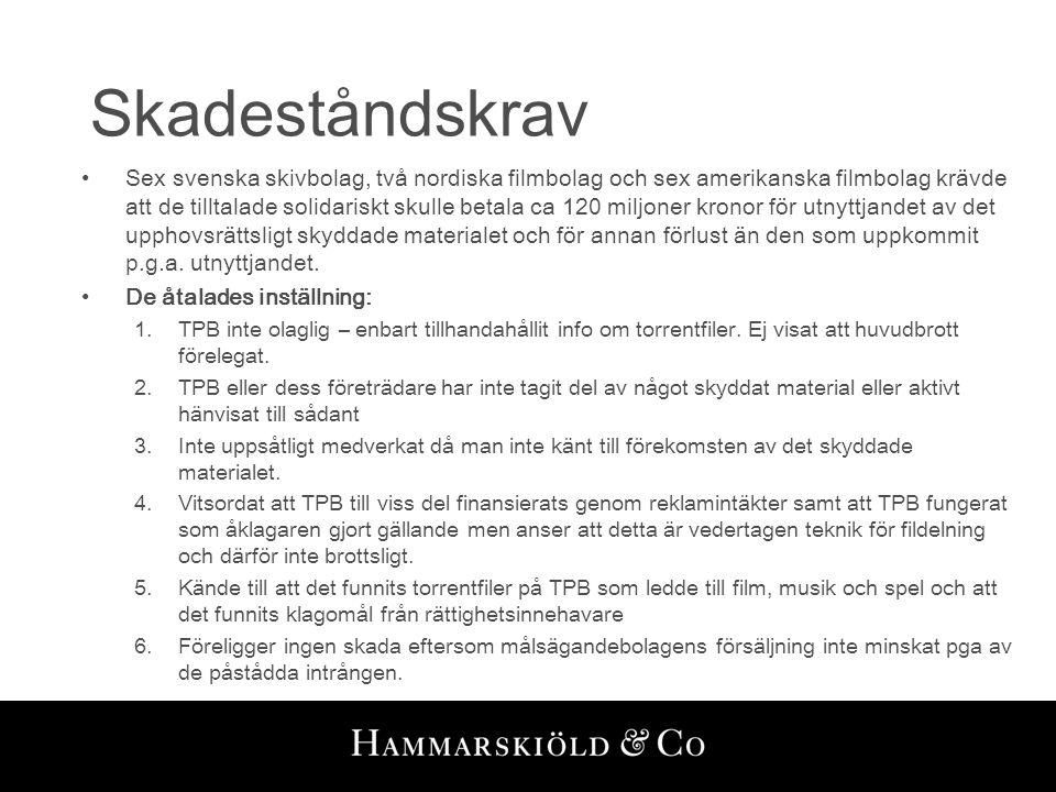 Skadeståndskrav •Sex svenska skivbolag, två nordiska filmbolag och sex amerikanska filmbolag krävde att de tilltalade solidariskt skulle betala ca 120