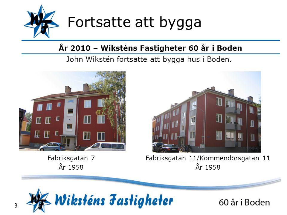 År 2010 – Wiksténs Fastigheter 60 år i Boden 3 Fortsatte att bygga John Wikstén fortsatte att bygga hus i Boden.