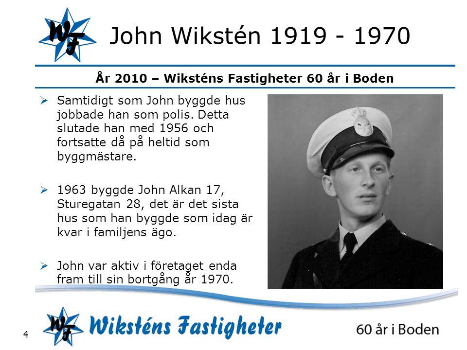 År 2010 – Wiksténs Fastigheter 60 år i Boden 4 John Wikstén 1919 - 1970  Samtidigt som John byggde hus jobbade han som polis.