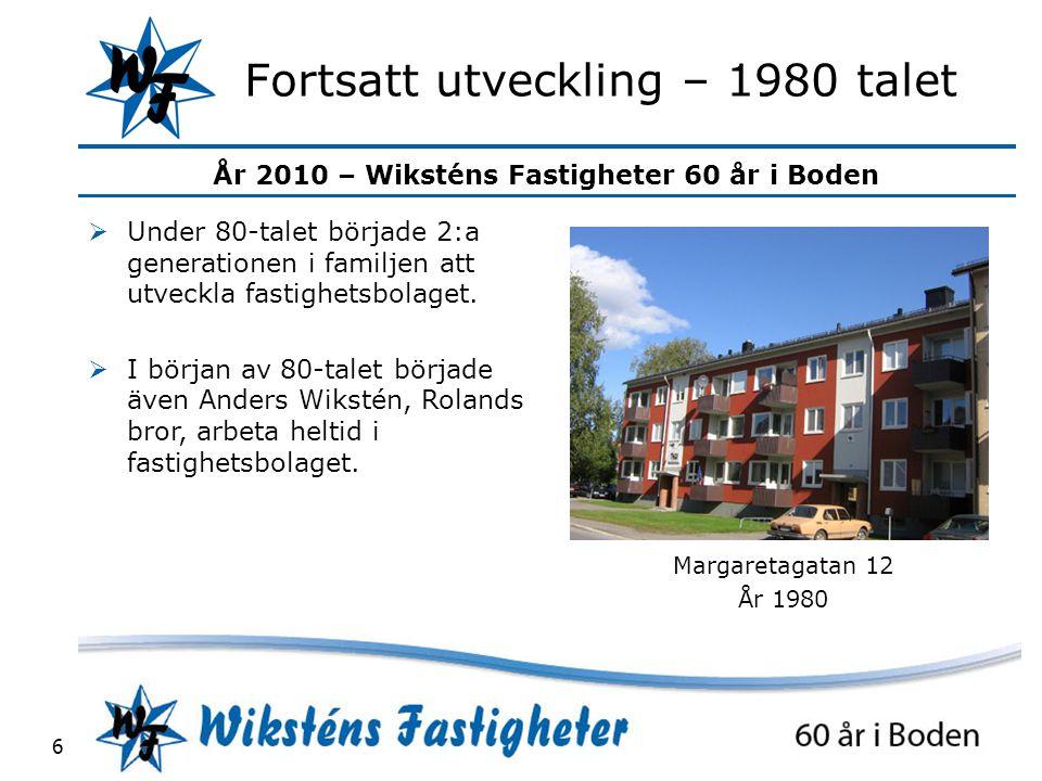 År 2010 – Wiksténs Fastigheter 60 år i Boden 6 Fortsatt utveckling – 1980 talet  Under 80-talet började 2:a generationen i familjen att utveckla fastighetsbolaget.