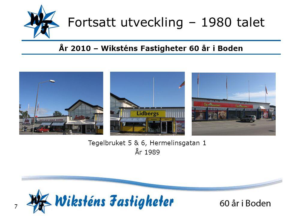 År 2010 – Wiksténs Fastigheter 60 år i Boden 7 Fortsatt utveckling – 1980 talet Tegelbruket 5 & 6, Hermelinsgatan 1 År 1989